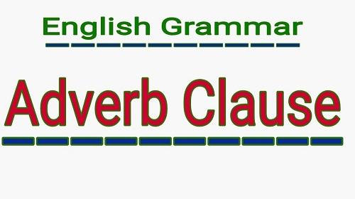 Mệnh đề trạng ngữ Adverb Clause
