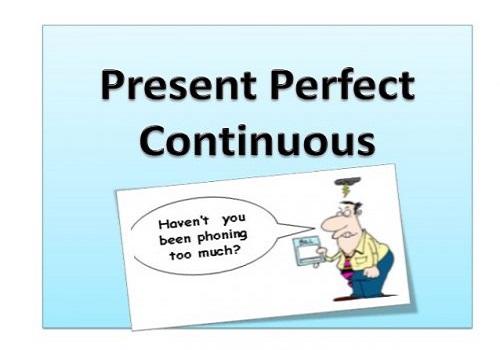 thì hiện tại hoàn thành tiếp diễn (Present perfect continuous)