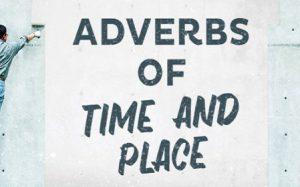 Trạng từ chỉ thời gian và nơi chốn. Vị trí và cách dùng